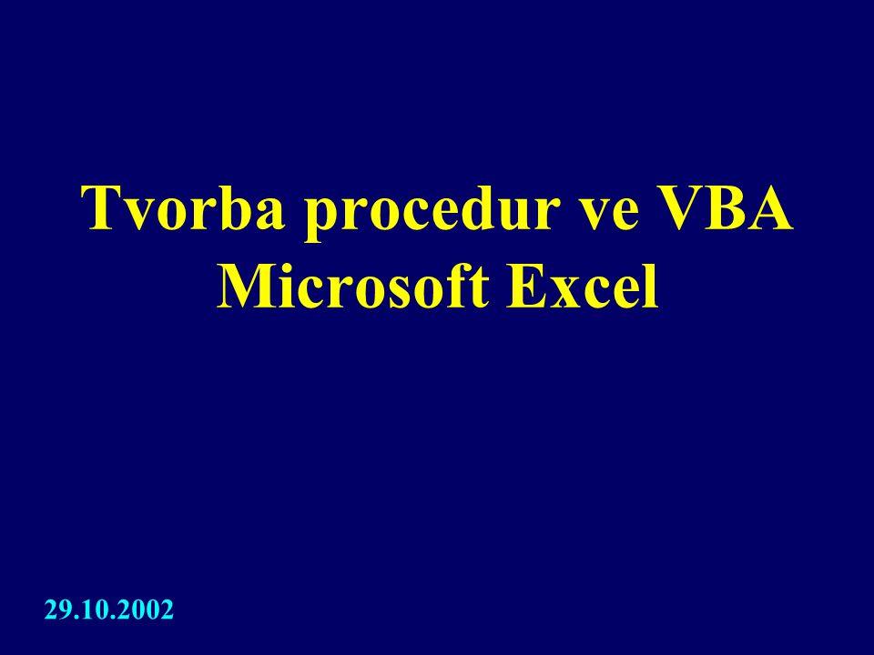 Procedura = Makro = usnadnění práce = často se opakující sekvence operací = často se opakující sekvence událostí Modul = List VBA = usnadnění práce = často se opakující sekvence operací = často se opakující sekvence událostí VBA= Visual Basic for Application = aplikační nadstavba pro MS Excel = prostor pro uživatelský rozvoj MS Excelu = prostor vzniku procedur, formulářů Form = Formulář = dialog pro uživatelskou komunikaci Pracovní definice: