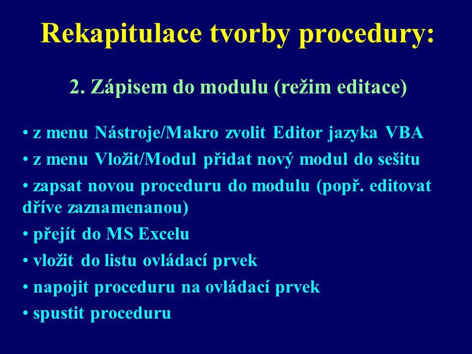 Rekapitulace tvorby procedury: z menu Nástroje/Makro zvolit Editor jazyka VBA z menu Vložit/Modul přidat nový modul do sešitu zapsat novou proceduru do modulu (popř.