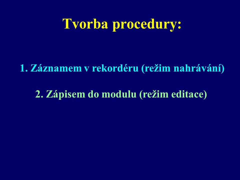 Tvorba procedury: 1. Záznamem v rekordéru (režim nahrávání) 2. Zápisem do modulu (režim editace)