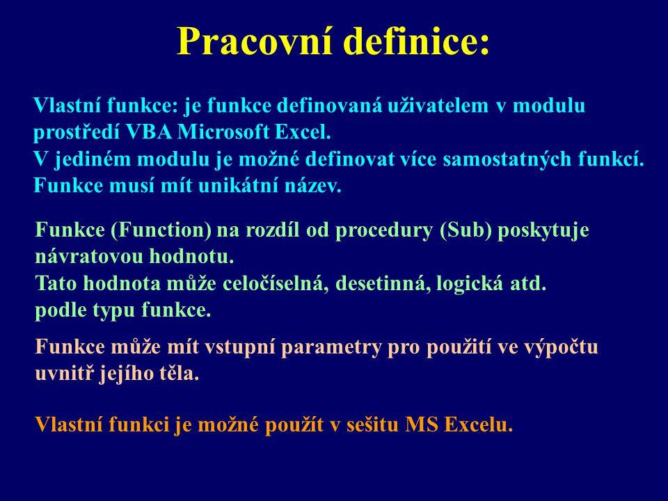 Funkce (Function) na rozdíl od procedury (Sub) poskytuje návratovou hodnotu. Tato hodnota může celočíselná, desetinná, logická atd. podle typu funkce.