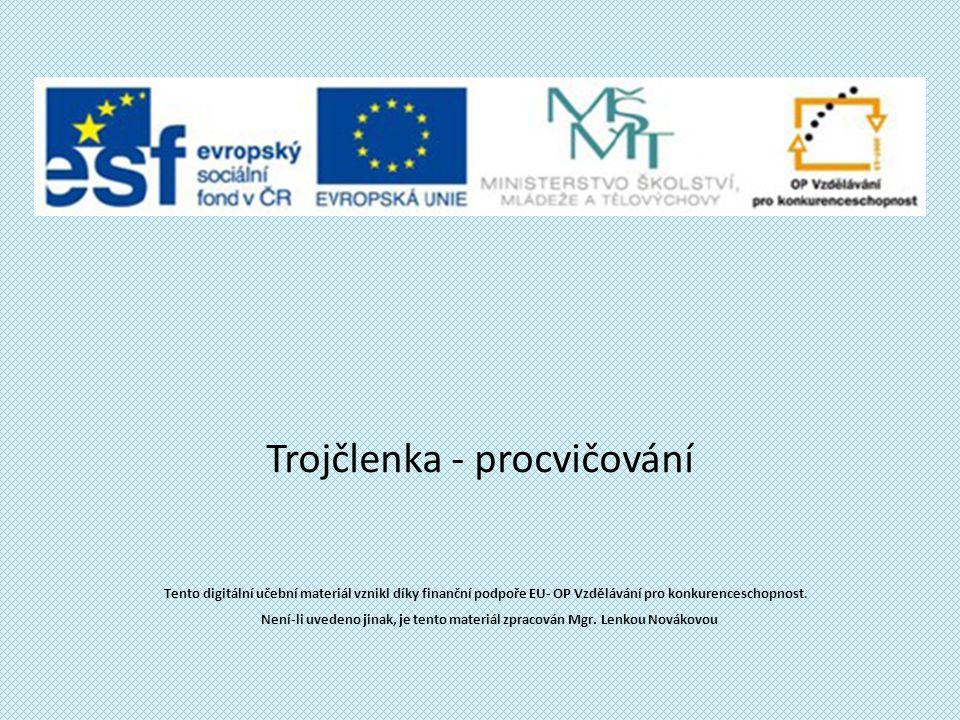 Trojčlenka - procvičování Tento digitální učební materiál vznikl díky finanční podpoře EU- OP Vzdělávání pro konkurenceschopnost.