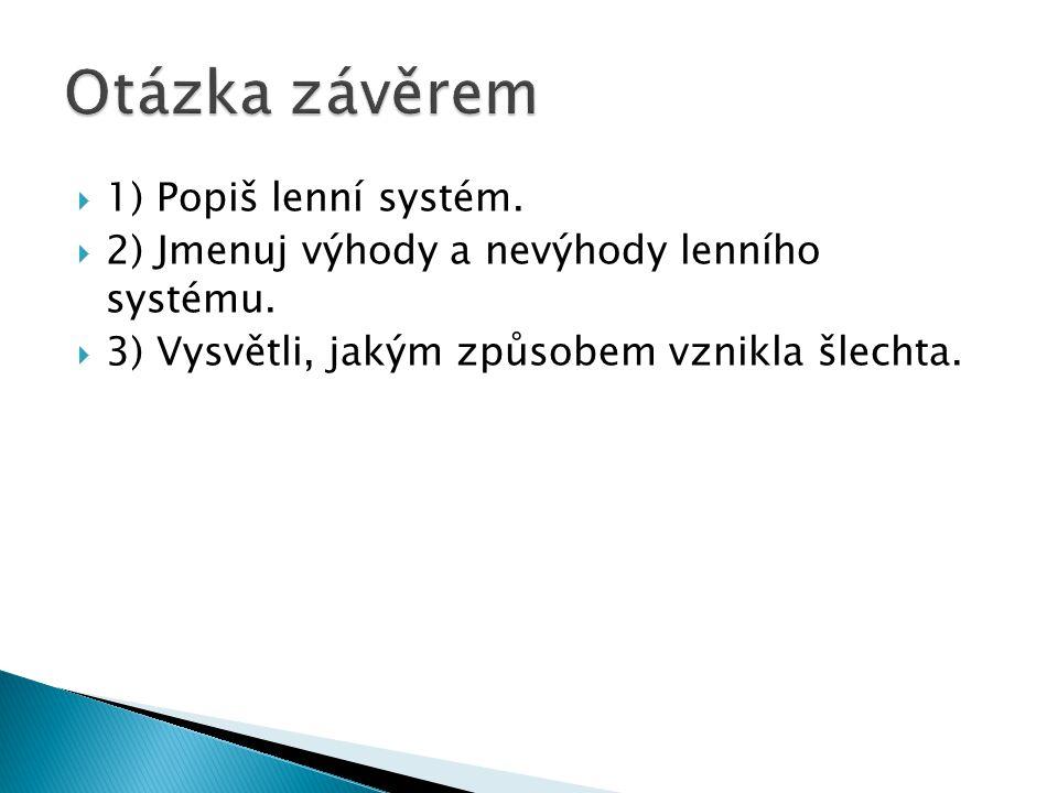  1) Popiš lenní systém. 2) Jmenuj výhody a nevýhody lenního systému.
