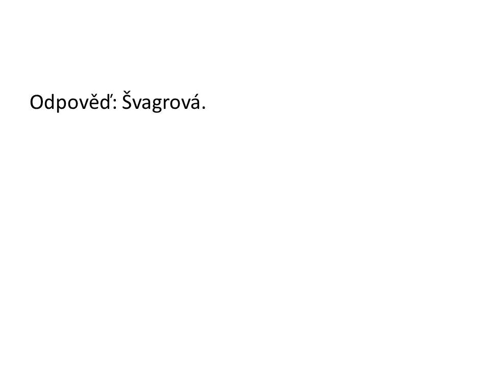 Odpověď: Švagrová.