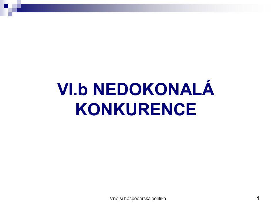 Vnější hospodářská politika1 VI.b NEDOKONALÁ KONKURENCE