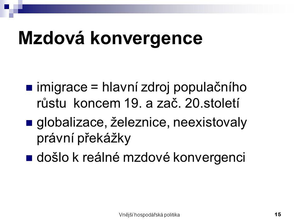 Vnější hospodářská politika15 Mzdová konvergence imigrace = hlavní zdroj populačního růstu koncem 19. a zač. 20.století globalizace, železnice, neexis
