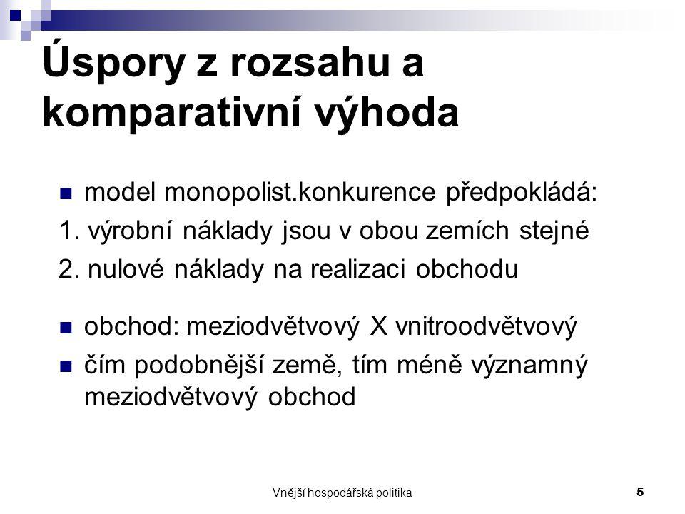 Vnější hospodářská politika5 Úspory z rozsahu a komparativní výhoda model monopolist.konkurence předpokládá: 1. výrobní náklady jsou v obou zemích ste