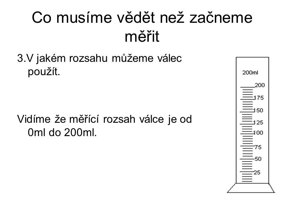 Co musíme vědět než začneme měřit 3.V jakém rozsahu můžeme válec použít. Vidíme že měřící rozsah válce je od 0ml do 200ml.
