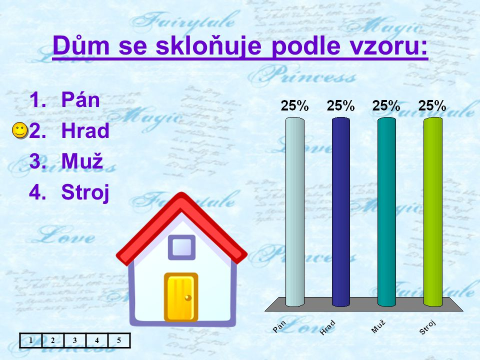Dům se skloňuje podle vzoru: 1.Pán 2.Hrad 3.Muž 4.Stroj 12345