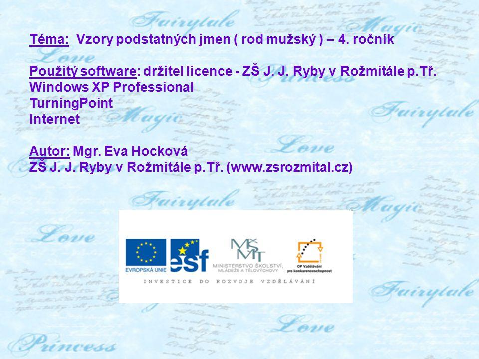 Téma: Vzory podstatných jmen ( rod mužský ) – 4. ročník Použitý software: držitel licence - ZŠ J.