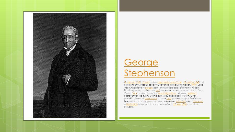 George Stephenson (9.června 1781, Wylam poblíž Newcastle upon Tyne - 12.