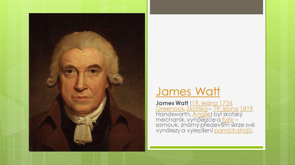 James Watt James Watt (19.ledna 1736 Greenock, Skotsko – 19.