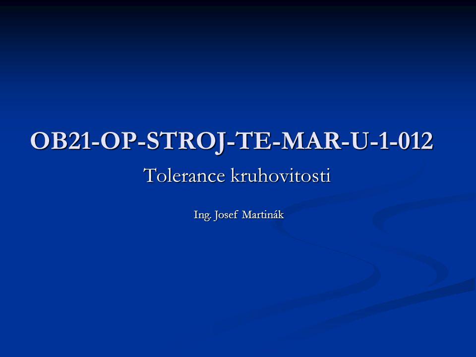 OB21-OP-STROJ-TE-MAR-U-1-012 Tolerance kruhovitosti Ing. Josef Martinák