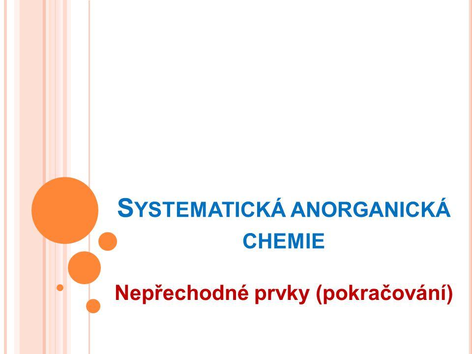 S YSTEMATICKÁ ANORGANICKÁ CHEMIE Nepřechodné prvky (pokračování)