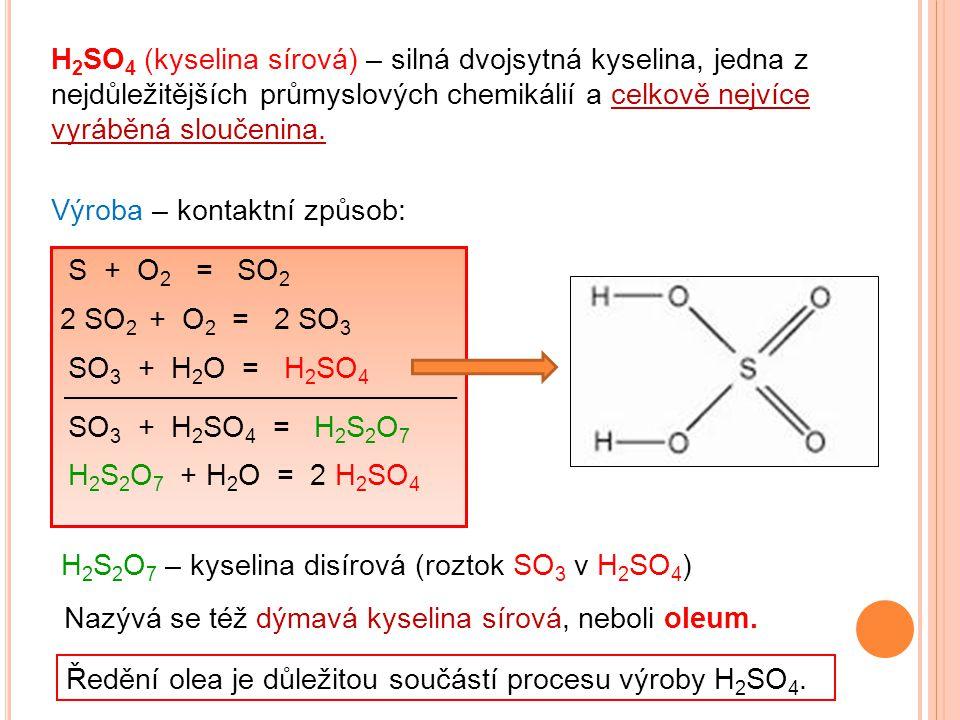 H 2 SO 4 (kyselina sírová) – silná dvojsytná kyselina, jedna z nejdůležitějších průmyslových chemikálií a celkově nejvíce vyráběná sloučenina. Výroba
