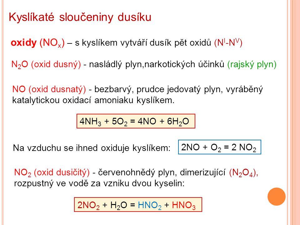 Kyslíkaté sloučeniny dusíku oxidy (NO x ) – s kyslíkem vytváří dusík pět oxidů (N I -N V ) N 2 O (oxid dusný) - nasládlý plyn,narkotických účinků (raj