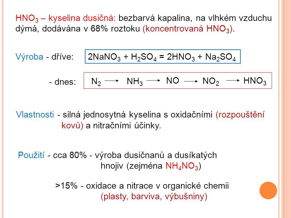 Výroba - dříve: HNO 3 – kyselina dusičná: bezbarvá kapalina, na vlhkém vzduchu dýmá, dodávána v 68% roztoku (koncentrovaná HNO 3 ). 2NaNO 3 + H 2 SO 4