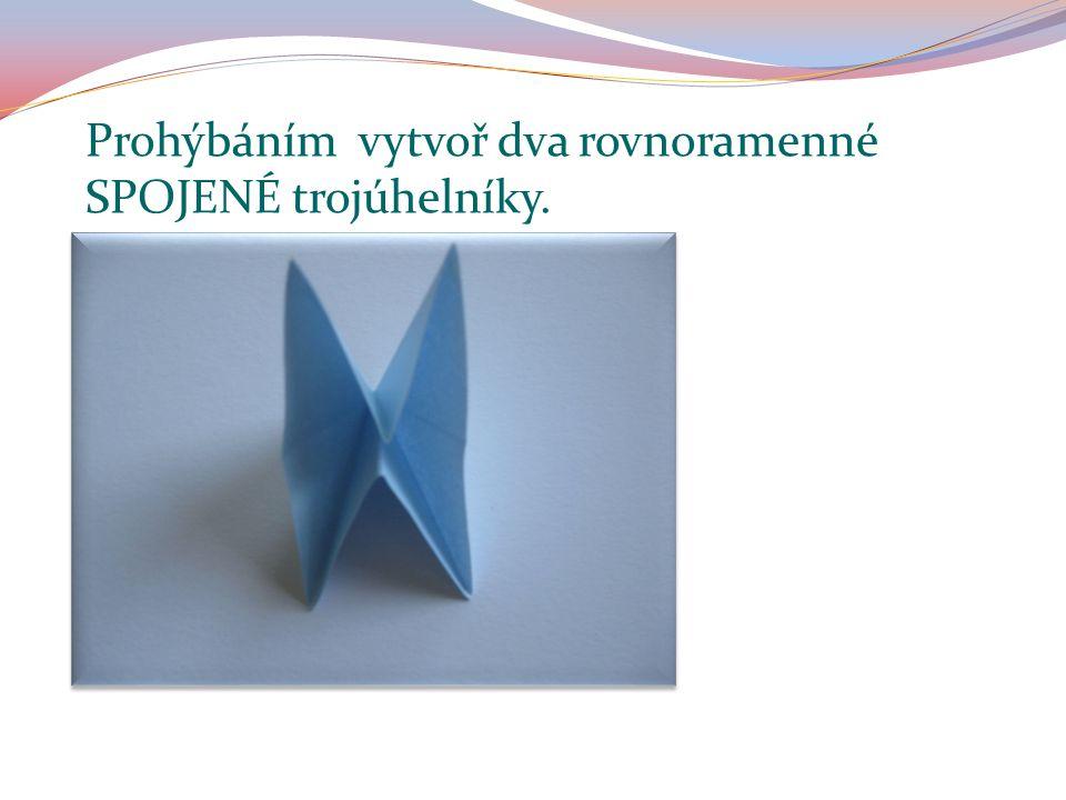 Prohýbáním vytvoř dva rovnoramenné SPOJENÉ trojúhelníky.