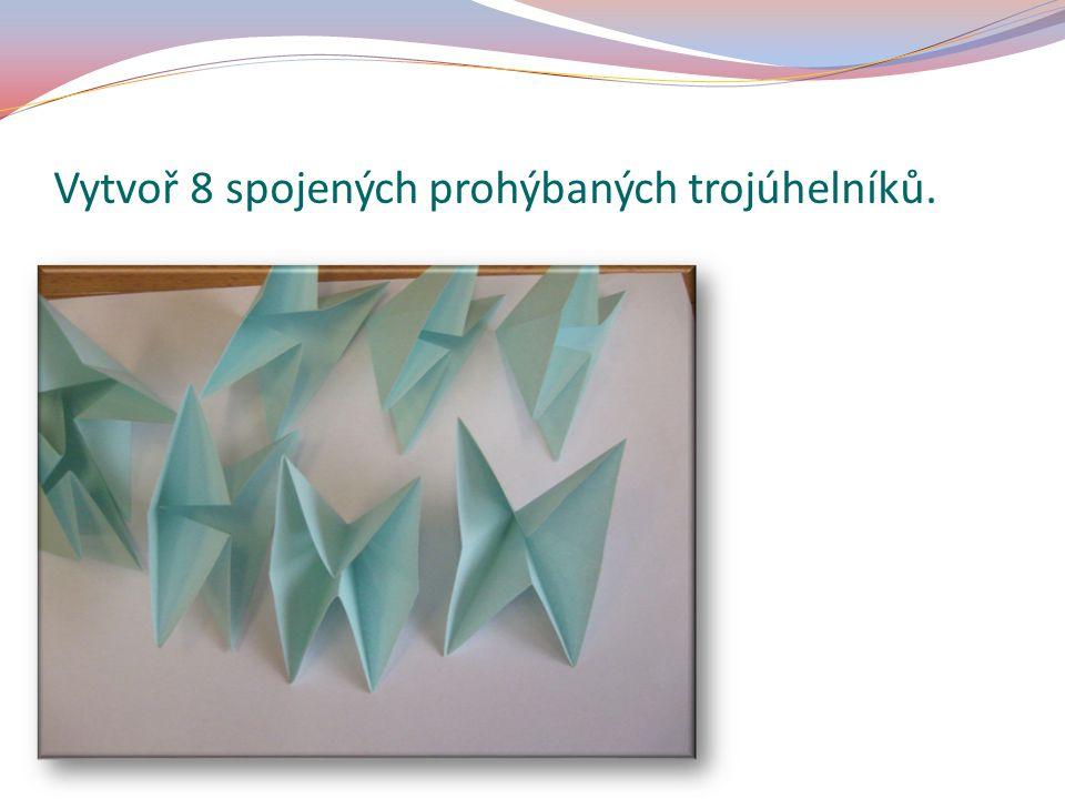 Vytvoř 8 spojených prohýbaných trojúhelníků.