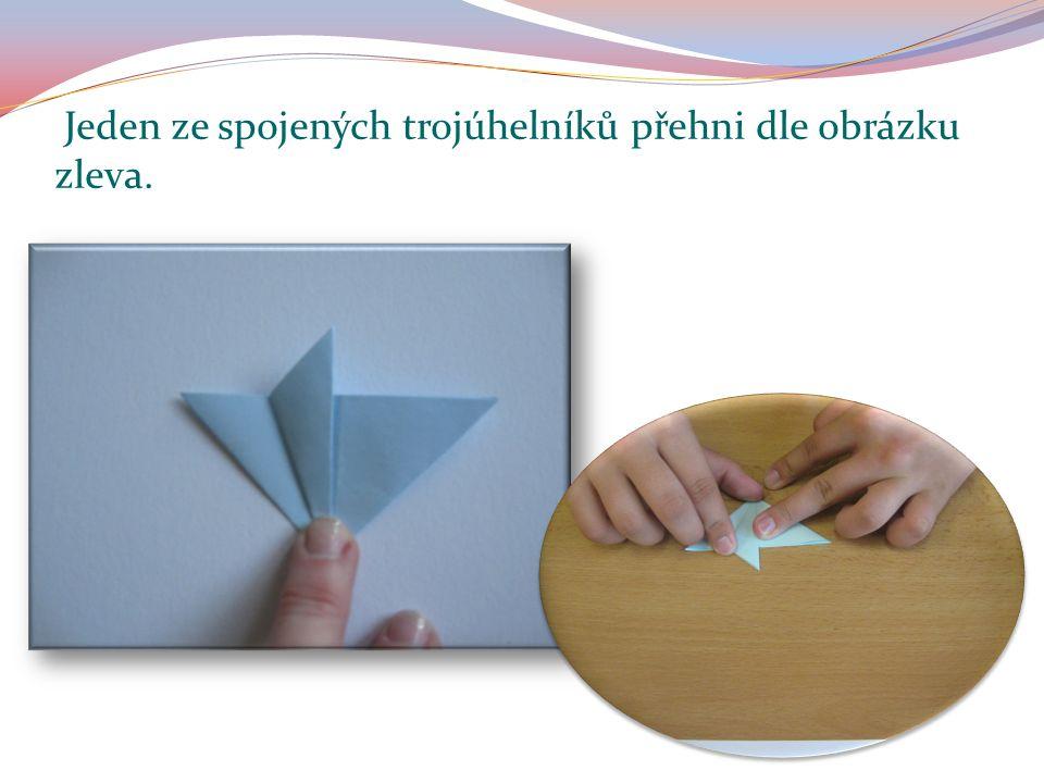 Jeden ze spojených trojúhelníků přehni dle obrázku zleva.