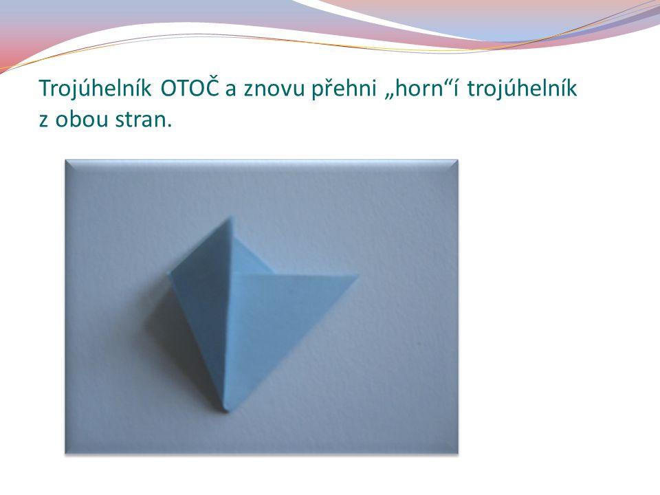 """Trojúhelník OTOČ a znovu přehni """"horn""""í trojúhelník z obou stran."""