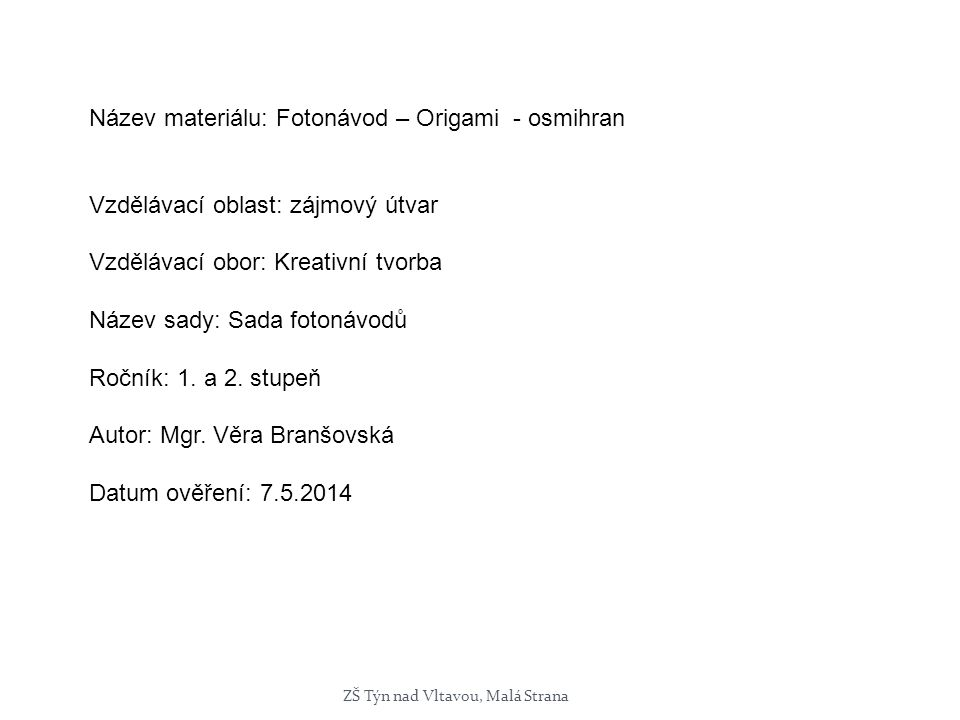 Název materiálu: Fotonávod – Origami - osmihran Vzdělávací oblast: zájmový útvar Vzdělávací obor: Kreativní tvorba Název sady: Sada fotonávodů Ročník: 1.