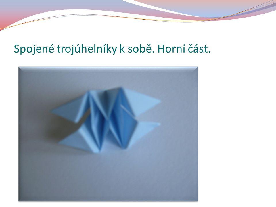 Spojené trojúhelníky k sobě. Horní část.