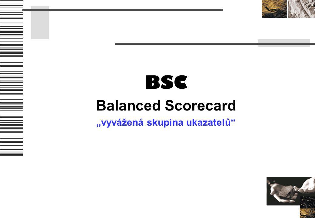"""BSC Balanced Scorecard """"vyvážená skupina ukazatelů"""""""