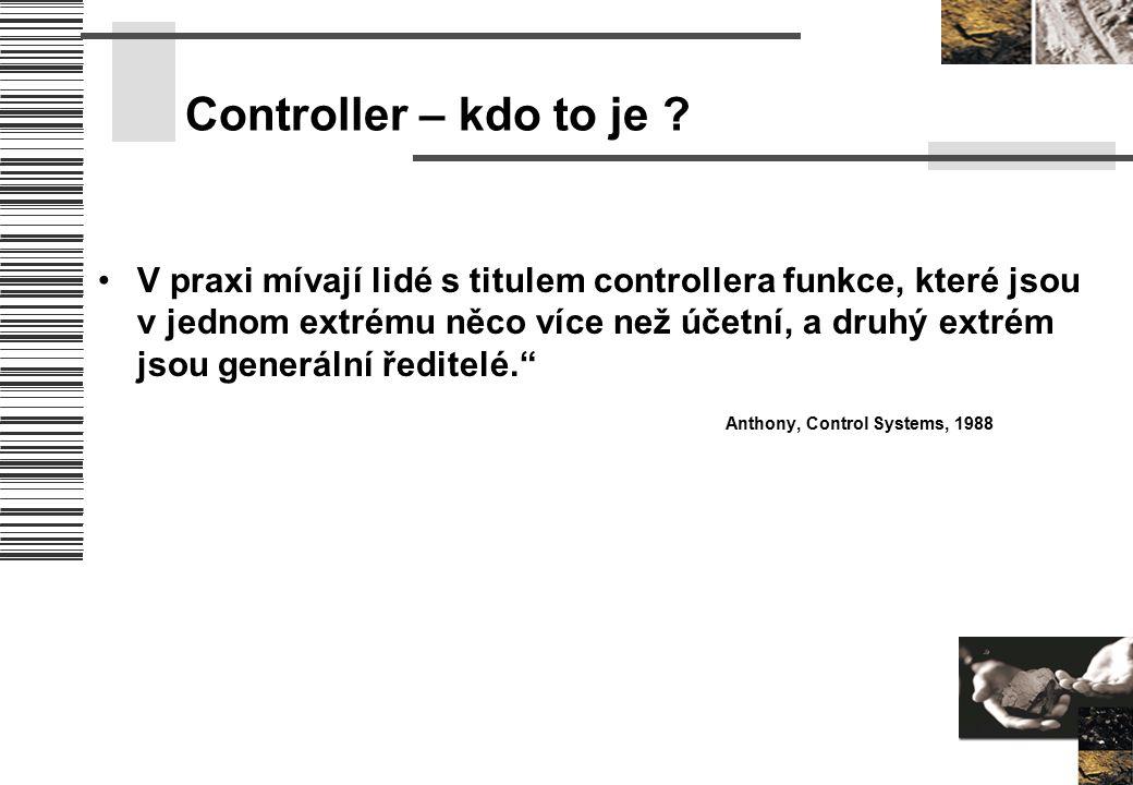 Controller – kdo to je ? V praxi mívají lidé s titulem controllera funkce, které jsou v jednom extrému něco více než účetní, a druhý extrém jsou gener