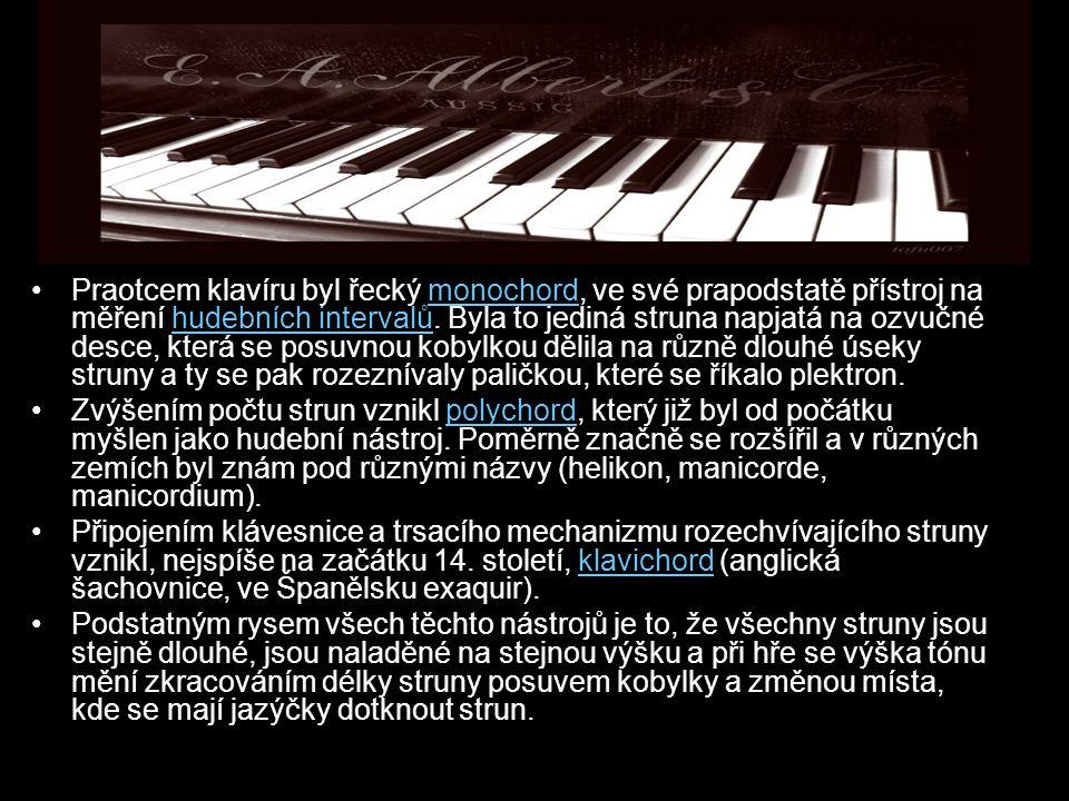 Praotcem klavíru byl řecký monochord, ve své prapodstatě přístroj na měření hudebních intervalů. Byla to jediná struna napjatá na ozvučné desce, která