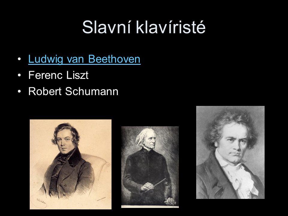 Slavní klavíristé Ludwig van Beethoven Ferenc Liszt Robert Schumann