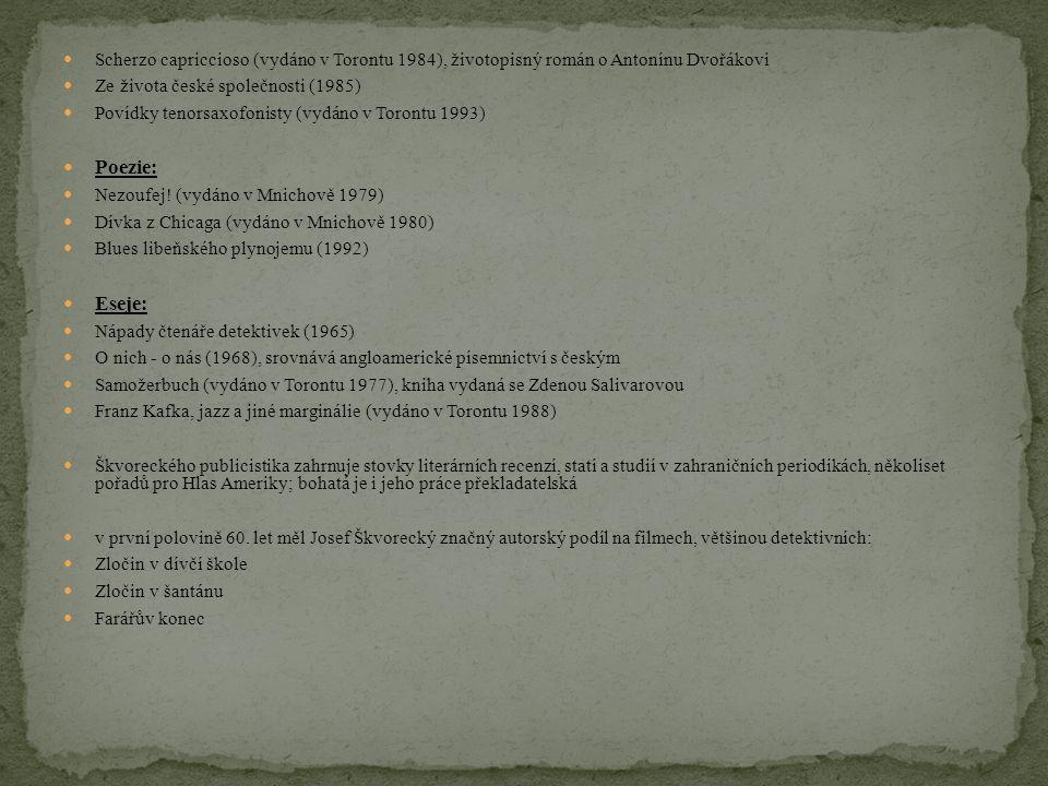 Scherzo capriccioso (vydáno v Torontu 1984), životopisný román o Antonínu Dvořákovi Ze života české společnosti (1985) Povídky tenorsaxofonisty (vydáno v Torontu 1993) Poezie: Nezoufej.