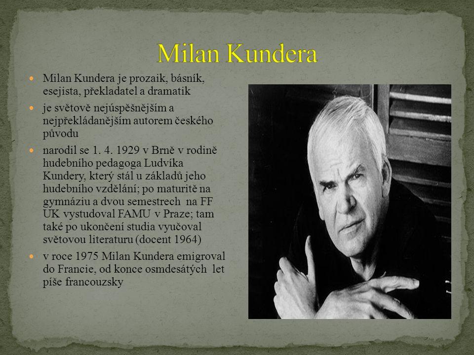 Milan Kundera je prozaik, básník, esejista, překladatel a dramatik je světově nejúspěšnějším a nejpřekládanějším autorem českého původu narodil se 1.