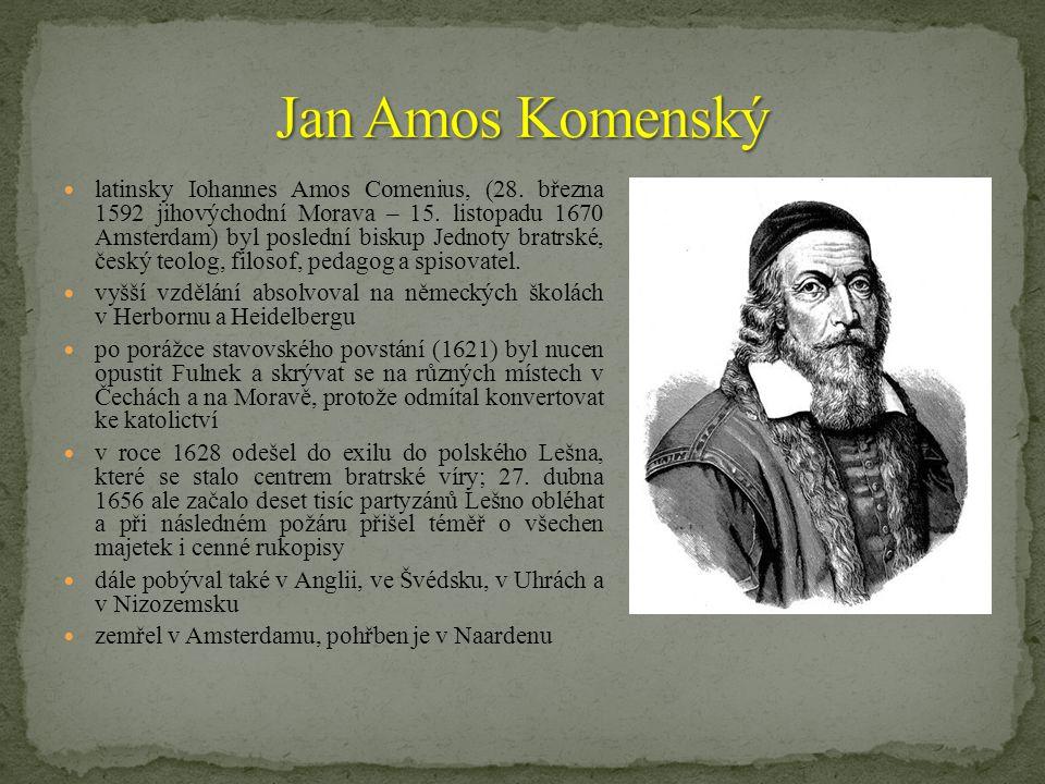 latinsky Iohannes Amos Comenius, (28.března 1592 jihovýchodní Morava – 15.