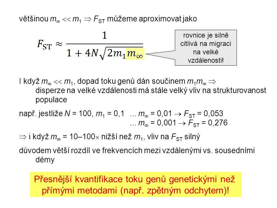 většinou m   m 1  F ST můžeme aproximovat jako I když m   m 1, dopad toku genů dán součinem m 1 m   disperze na velké vzdálenosti má stále velký vliv na strukturovanost populace např.