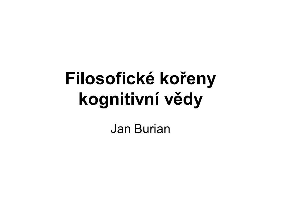 Filosofické kořeny kognitivní vědy Jan Burian