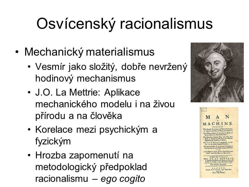 Osvícenský racionalismus Mechanický materialismus Vesmír jako složitý, dobře nevržený hodinový mechanismus J.O. La Mettrie: Aplikace mechanického mode