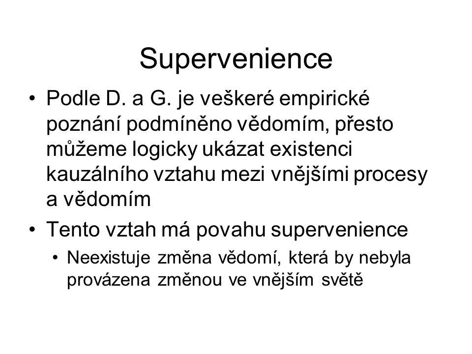 Supervenience Podle D. a G. je veškeré empirické poznání podmíněno vědomím, přesto můžeme logicky ukázat existenci kauzálního vztahu mezi vnějšími pro