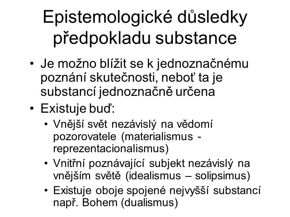 Epistemologické důsledky předpokladu substance Je možno blížit se k jednoznačnému poznání skutečnosti, neboť ta je substancí jednoznačně určena Existu