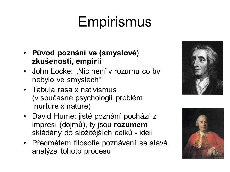 """Empirismus Původ poznání ve (smyslové) zkušenosti, empirii John Locke: """"Nic není v rozumu co by nebylo ve smyslech"""" Tabula rasa x nativismus (v součas"""