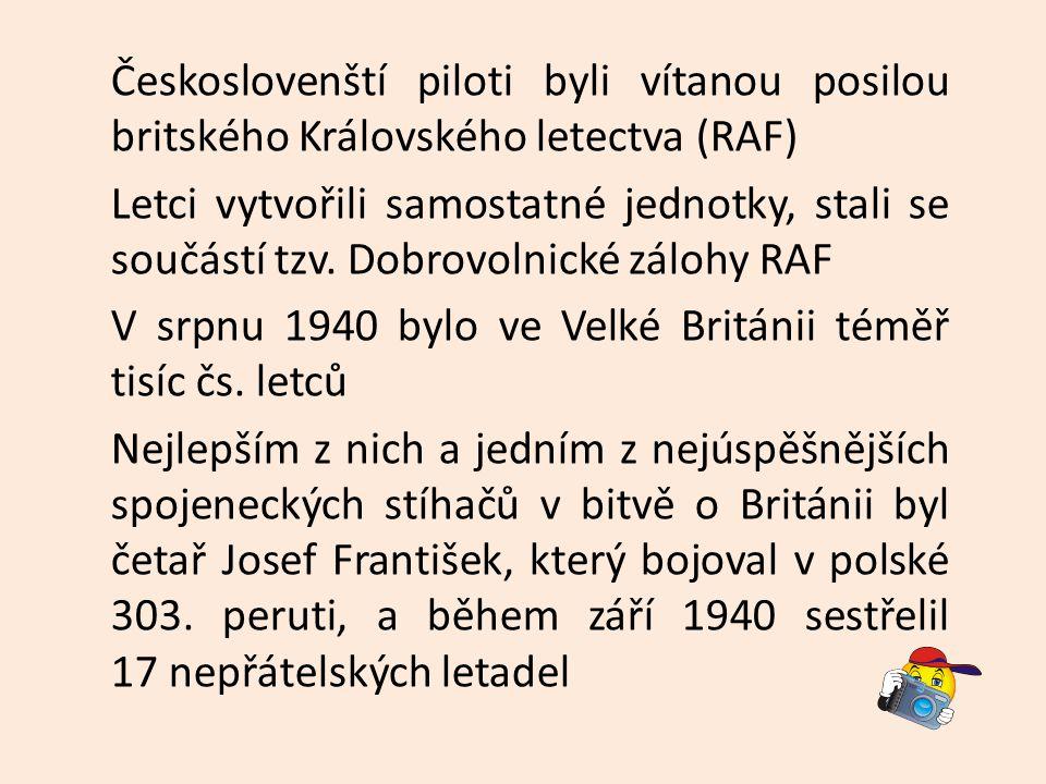 Českoslovenští piloti byli vítanou posilou britského Královského letectva (RAF) Letci vytvořili samostatné jednotky, stali se součástí tzv.