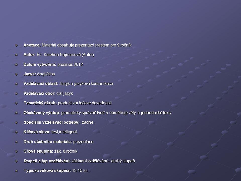 Anotace: Materiál obsahuje prezentaci s testem pro 9.ročník Autor: Bc.
