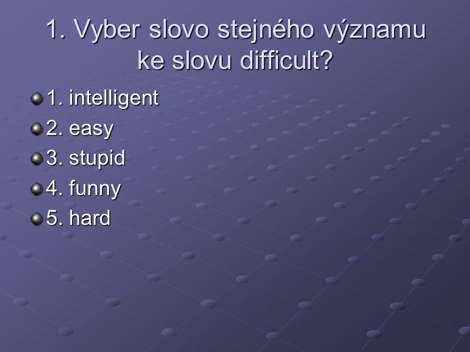 1. Vyber slovo stejného významu ke slovu difficult.