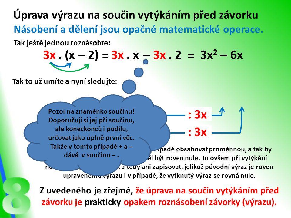 Úprava výrazu na součin vytýkáním před závorku Násobení a dělení jsou opačné matematické operace. Tak ještě jednou roznásobte: 3x. (x – 2)3x. x – 3x.