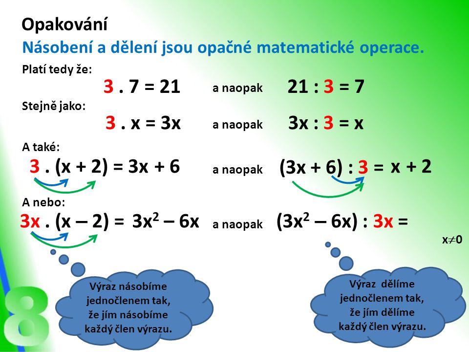 Výraz dělíme jednočlenem tak, že jím dělíme každý člen výrazu. Opakování Násobení a dělení jsou opačné matematické operace. Platí tedy že: 3. 7 = 2121