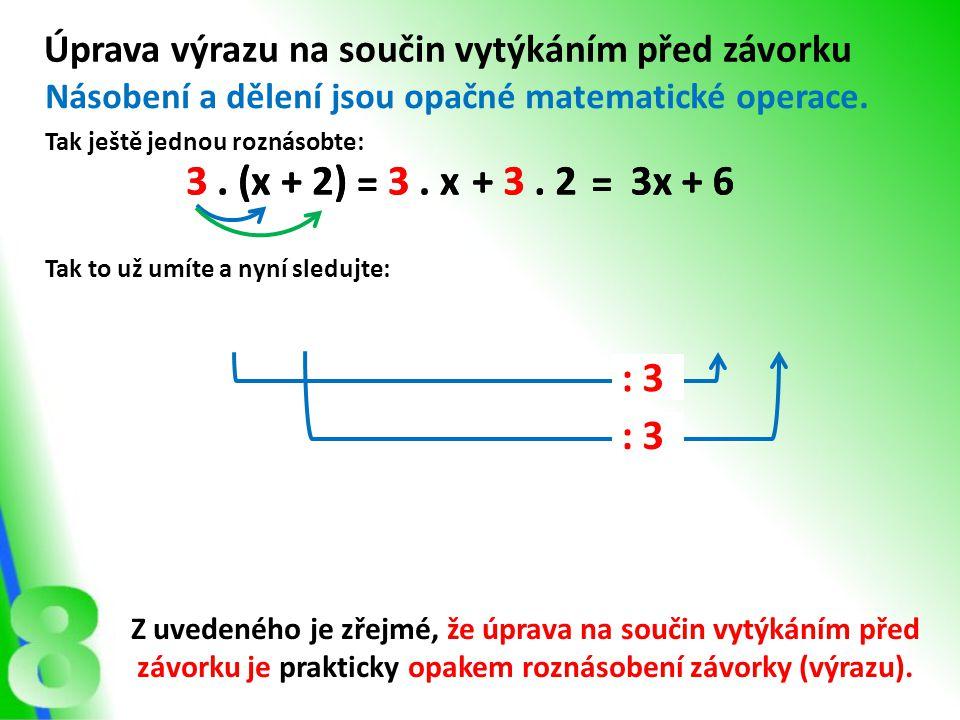 Úprava výrazu na součin vytýkáním před závorku Násobení a dělení jsou opačné matematické operace. Tak ještě jednou roznásobte: 3. (x + 2)3. x+ 3. 2 Z