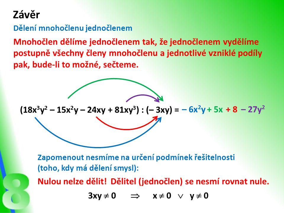 (18x 3 y 2 – 15x 2 y – 24xy + 81xy 3 ) : (– 3xy) = Závěr – 6x 2 y+ 5x+ 8 Mnohočlen dělíme jednočlenem tak, že jednočlenem vydělíme postupně všechny čl