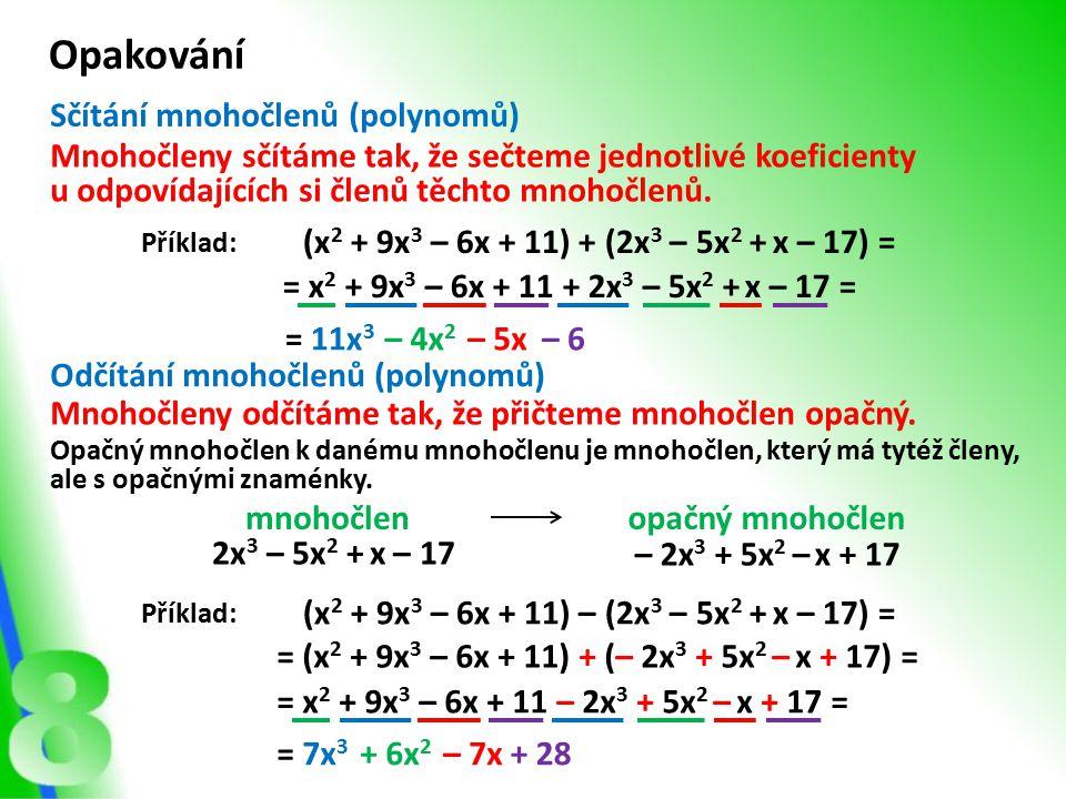 Opakování Sčítání mnohočlenů (polynomů) Mnohočleny sčítáme tak, že sečteme jednotlivé koeficienty u odpovídajících si členů těchto mnohočlenů. Mnohočl