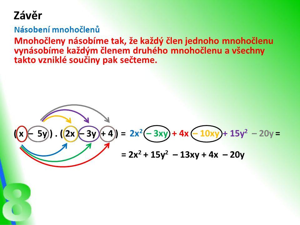 Násobení mnohočlenů ( x – 5y ). ( 2x – 3y + 4 ) = 2x 2 – 3xy+ 4x Mnohočleny násobíme tak, že každý člen jednoho mnohočlenu vynásobíme každým členem dr