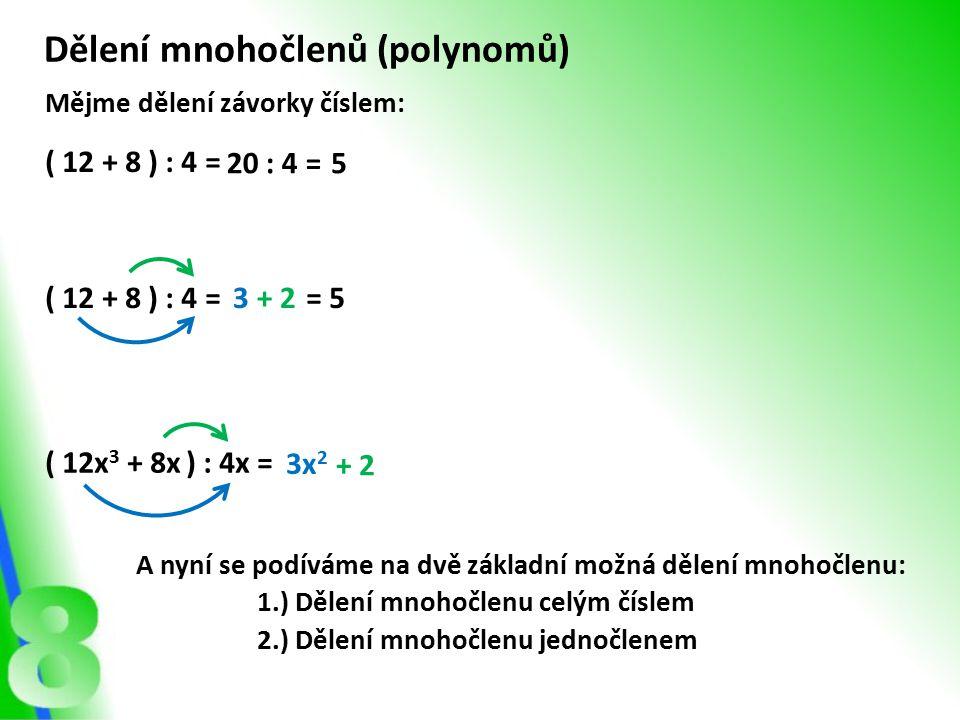 3 = 5 ( 12x 3 + 8x ) : 4x = Mějme dělení závorky číslem: ( 12 + 8 ) : 4 = 20 : 4 =5 ( 12 + 8 ) : 4 = Dělení mnohočlenů (polynomů) 3x 2 + 2 A nyní se p