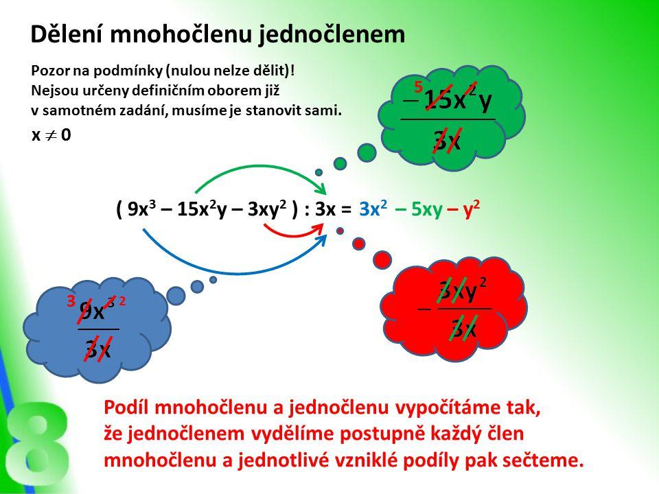 ( 9x 3 – 15x 2 y – 3xy 2 ) : 3x = Dělení mnohočlenu jednočlenem 3x 2 – 5xy– y 2 3 5 Podíl mnohočlenu a jednočlenu vypočítáme tak, že jednočlenem vyděl